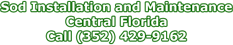 Sod Installation and Maintenance, Central Florida, (352) 429-9162